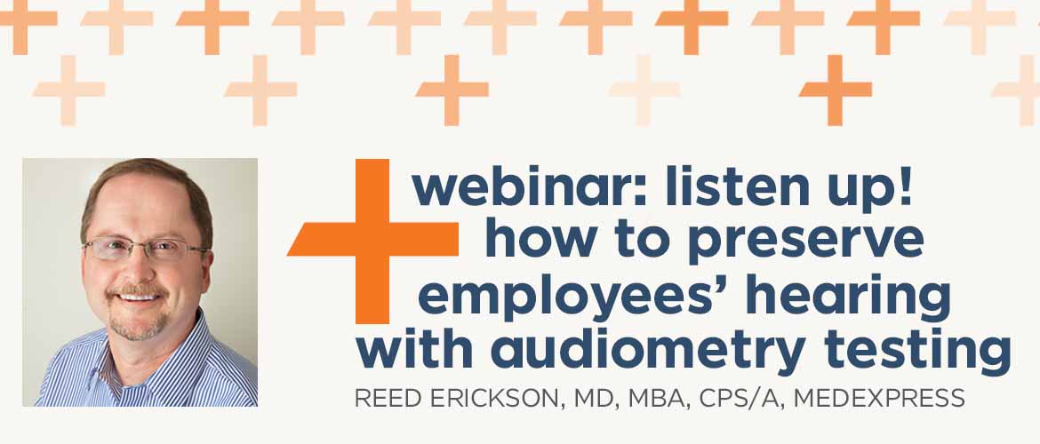 Reed Erickson, a physician at MedExpress, will present the listen webinar on audiometry testing