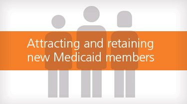 Attracting and retaining new Medicaid members